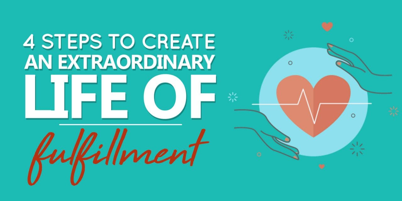 EP032: 4 Steps To Creating An Extraordinary Life Of Fulfillment