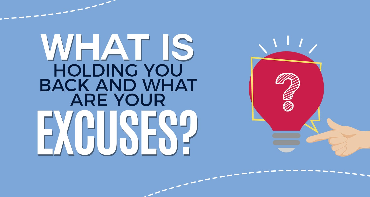 EP027: What Is Holding You Back & What Are Your Excuses?