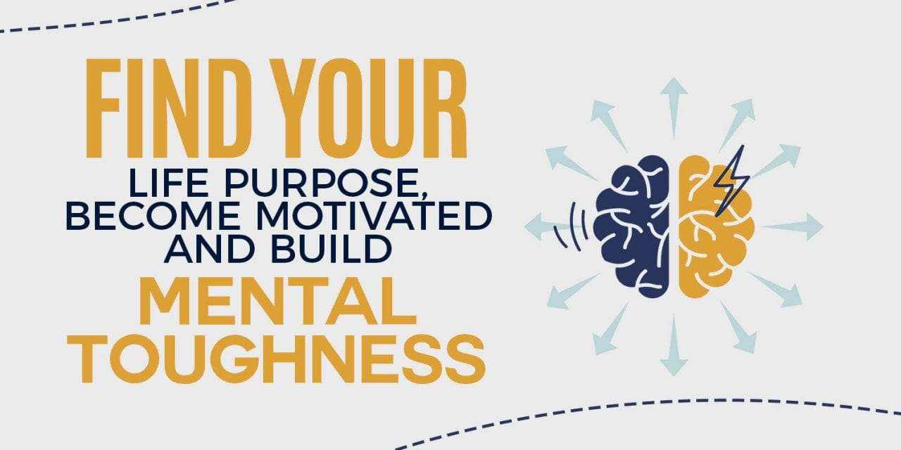 EP011: Find your Life Purpose, Become Motivated and Build Mental Toughness