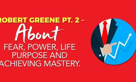 EP009: Robert Greene Pt. 2 – About Fear, Power, Life Purpose and Achieving Mastery