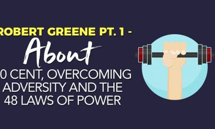 EP008: Robert Greene Pt. 1 – About 50 Cent, Overcoming Adversity and The 48 Laws Of Power