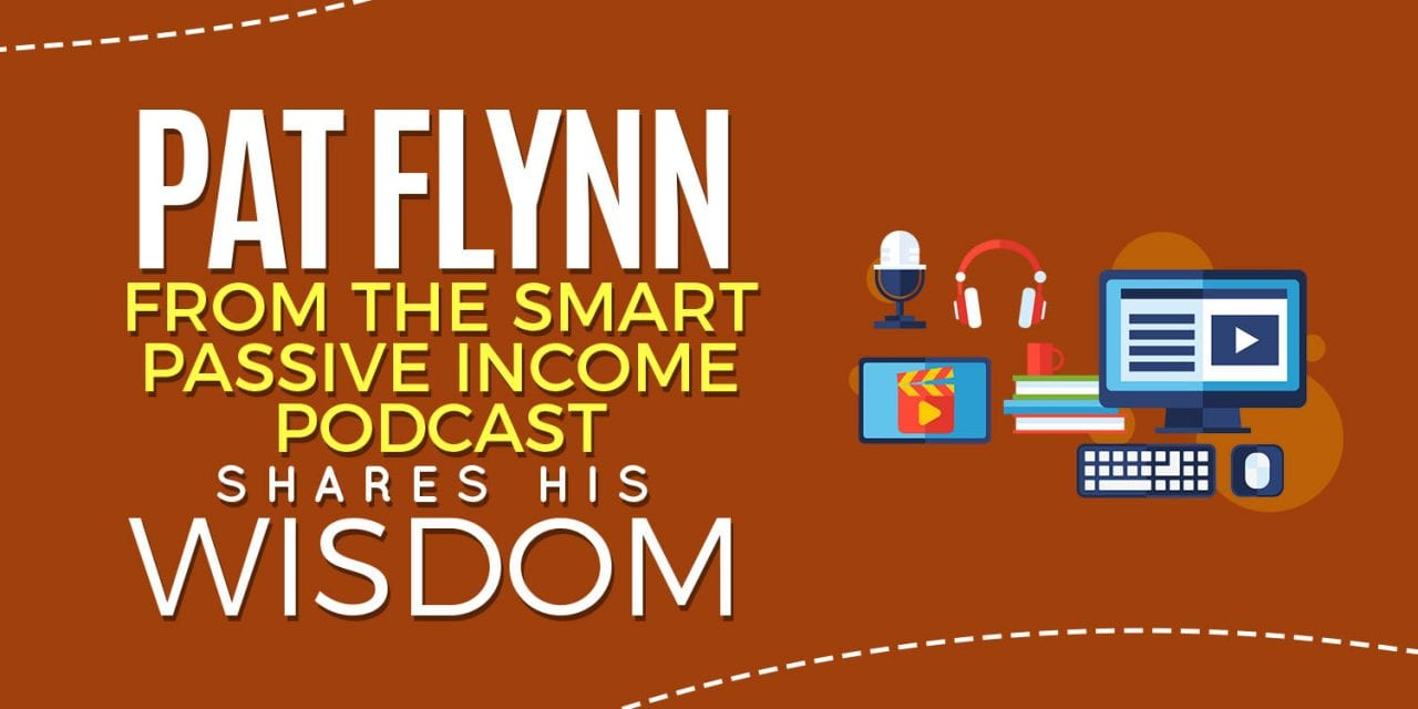 EP007: Pat Flynn From the Smart Passive Income Podcast Shares His Wisdom