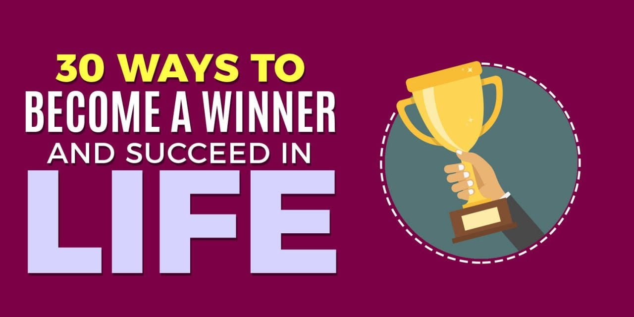30 Ways To Become a Winner And Succeed In Life