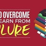 How To Overcome and Learn From Failure