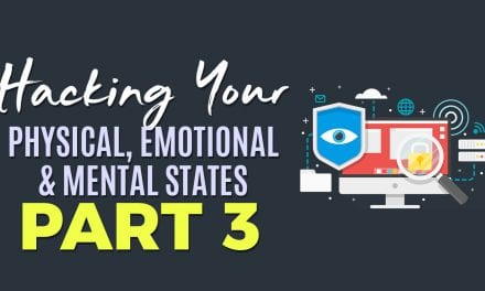 HACKING YOUR PHYSICAL, EMOTIONAL AND MENTAL STATES PART 3