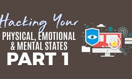 Hacking Your Physical, Emotional and Mental States Part 1