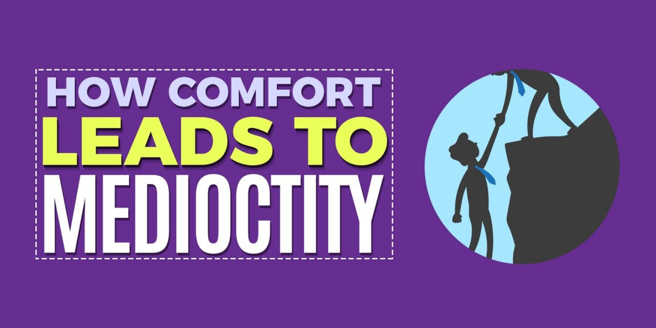 How Comfort Leads to Mediocrity