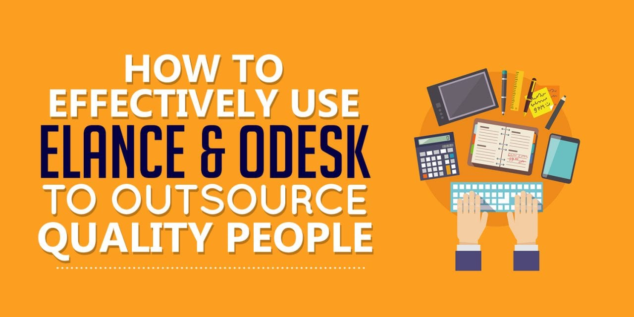 How To Effectively Use Elance and Odesk To Outsource Quality People