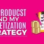 My Products and My Monetization Strategy