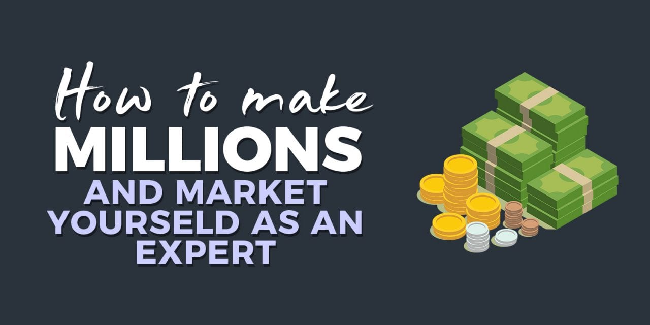 EP018: How To Make Millions and Market Yourself as an Expert
