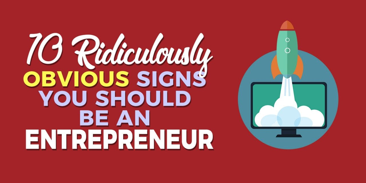 EP017: 10 Ridiculously Obvious Signs You Should Be An Entrepreneur