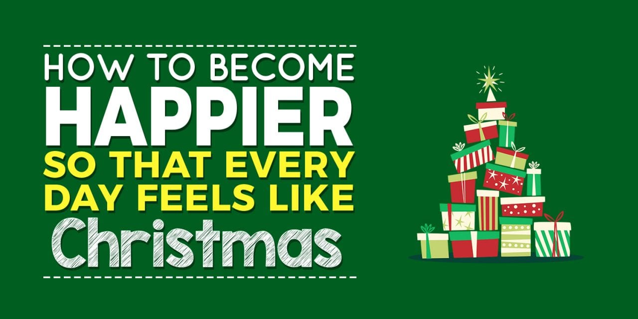 EP015: How to Become Happier So That Every Day Feels Like Christmas!