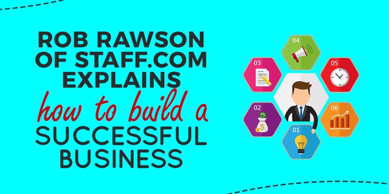 EP014: Rob Rawson of Staff.com Explains How to Build a Successful Business