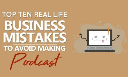 EP003: Top Ten Real Life Business Mistakes To Avoid Making Podcast