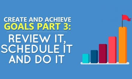 Create and Achieve Goals Part 3: Review It, Schedule It and Do it