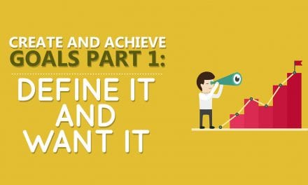 Create and Achieve Goals Part 1: Define It and Want It