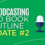 My Podcasting and Book Outline Update #2