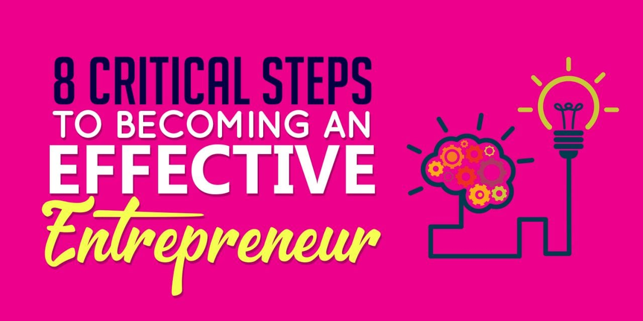 8 Critical Steps To Becoming An Effective Entrepreneur
